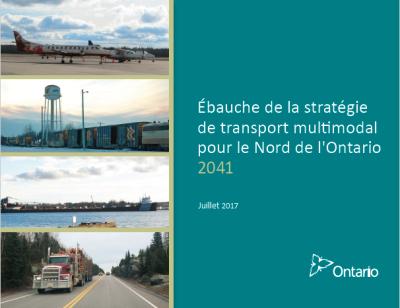 Page couverture de l'ébauche de la stratégie de transport multimodal pour le Nord de l'Ontario 2041. Juillet 2017.  La page couverture contient le logo du gouvernement de l'Ontario.