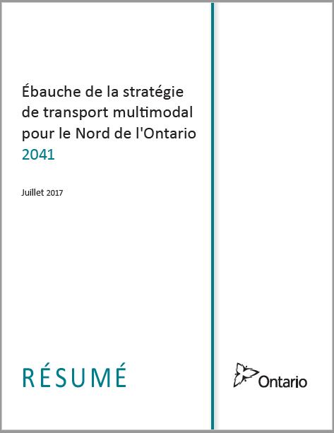 Page couverture de l'ébauche de la stratégie de transport multimodal pour le Nord de l'Ontario 2041 Résumé. Juillet 2017.  La page couverture contient le logo du gouvernement de l'Ontario.